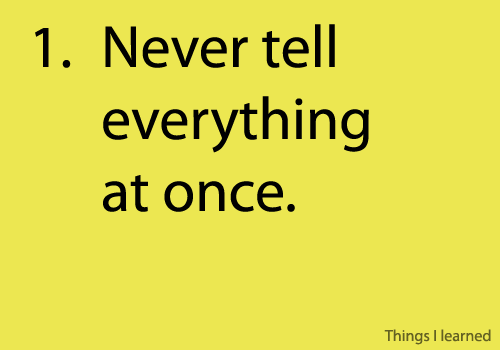 never tell everything at once