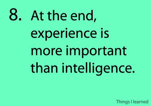 experience is more important than intelligence